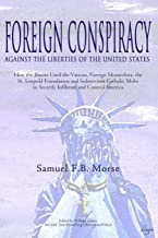 Foreign Conspiracy Against the Liberties of the United States: How the Jesuits Used the Vatican, Foreign Monarchies, the S...
