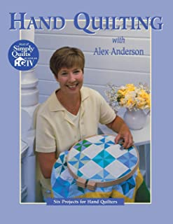 Hand Quilting with Alex Anderson: Six Projects for First-Time Hand Quilters - Print on Demand Edition