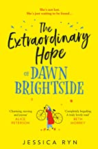 The Extraordinary Hope of Dawn Brightside: escape with the perfect new uplifting and feel-good fiction debut novel about h...
