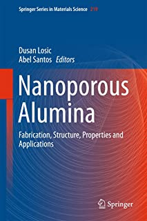 Nanoporous Alumina: Fabrication, Structure, Properties and Applications (Springer Series in Materials Science Book 219)