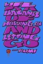 LIFE IS A BALANCE OF HOLDING ON AND LETTING GO: Rumi Journal: 6x9 Inch Dot Grid Bullet Journal/Notebook/Planner/Diary: Inspiring quote by Rumi - ... poetry, inspirational art, Blue sky
