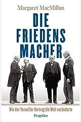 Die Friedensmacher: Wie der Versailler Vertrag die Welt veränderte (German Edition) eBook Kindle