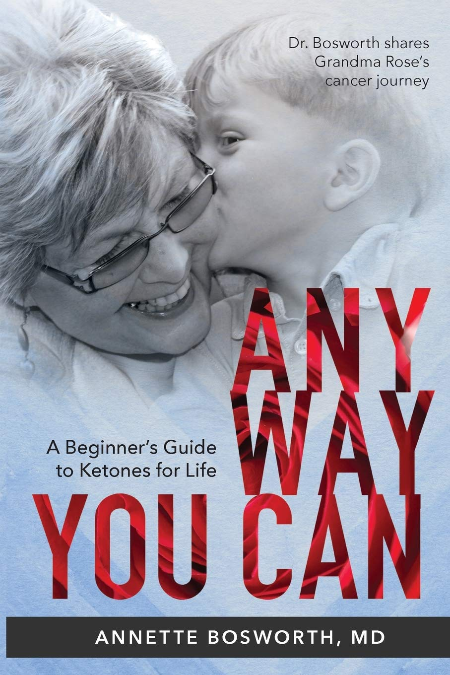 Image OfANYWAY YOU CAN: Doctor Bosworth Shares Her Mom's Cancer Journey: A BEGINNER'S GUIDE TO KETONES FOR LIFE
