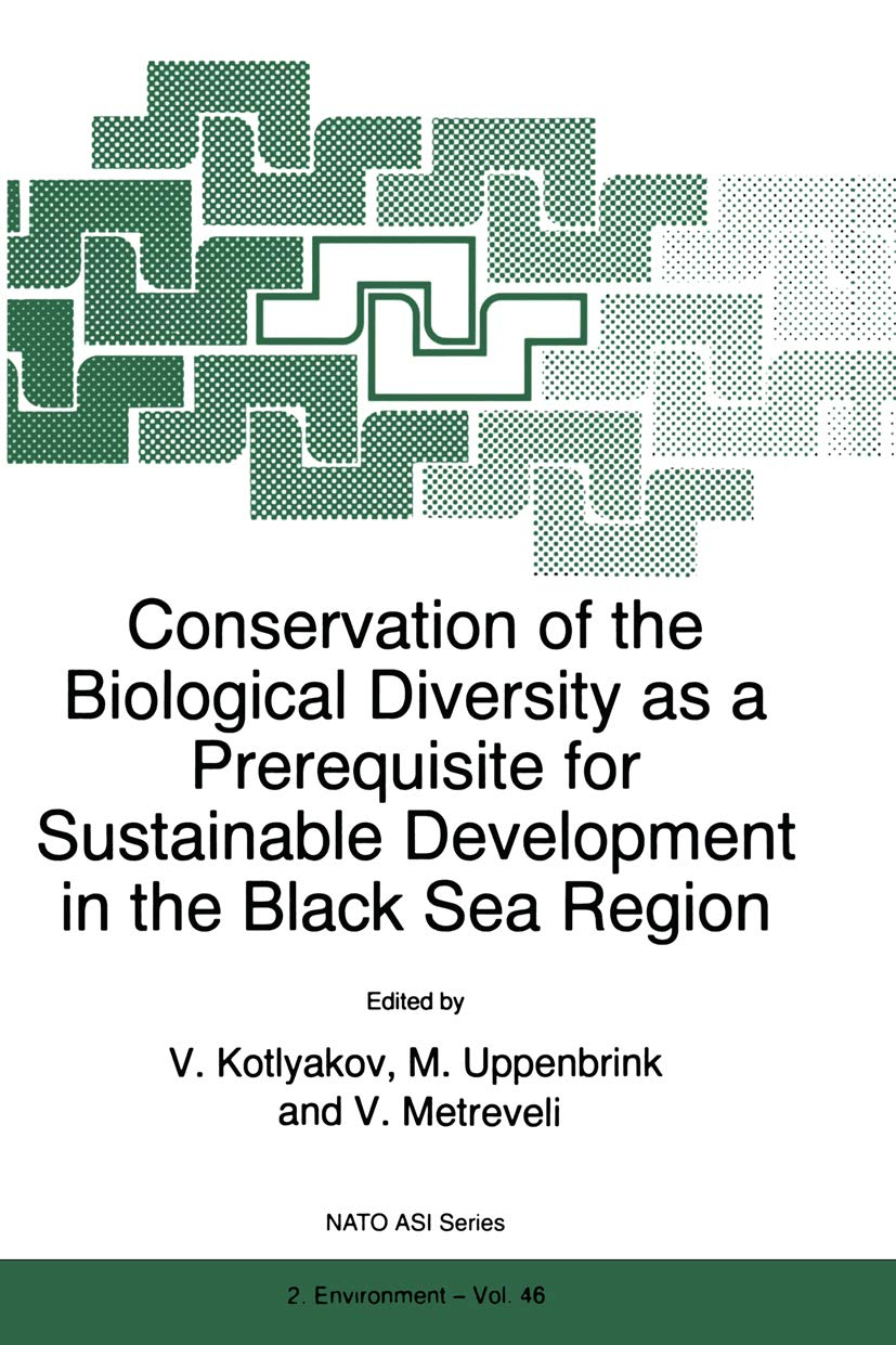 Conservation of the Biological Diversity as a Prerequisite for Sustainable Development in the Black Sea Region: Proceedings of the NATO Advanced Research ... Science Partnership Subseries: 2 Book 46)