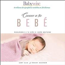 Sabiduría para criar a tu bebé [On Becoming Baby Wise]: Regálale a tu bebé el sueño nocturno [Giving Your Child a Night's ...