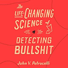 The Life-Changing Science of Detecting Bulls--t