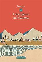 Scaricare Libri I miei giorni nel Caucaso PDF