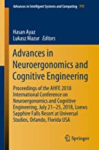 Advances in Neuroergonomics and Cognitive Engineering: Proceedings of the AHFE 2018 International Conference on Neuroergonomics and Cognitive Engineering, ... Intelligent Systems and Computing Book 775)