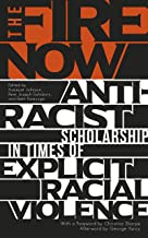 The Fire Now: Anti-Racist Scholarship in Times of Explicit Racial Violence