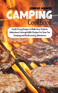 Simple Camping Cookbook: Quick & Easy Recipes to Make Your Outdoor Adventures Unforgettable. Recipes For Your Car Camping ...