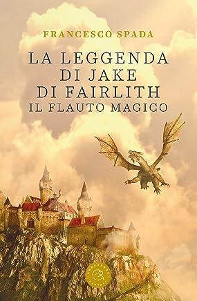 La leggenda di Jake di Fairlith. Il flauto magico