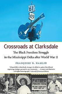 Crossroads at Clarksdale: The Black Freedom Struggle in the Mississippi Delta after World War II
