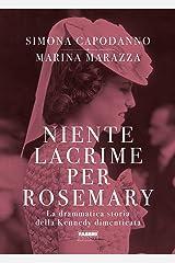 Niente lacrime per Rosemary: La vera storia della Kennedy «cancellata» Formato Kindle