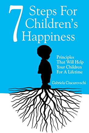 7 Steps For Children's Happiness - Principles That Will Help Your Children For A Lifetime (English Edition)