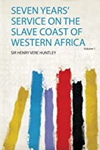 Seven Years' Service on the Slave Coast of Western Africa
