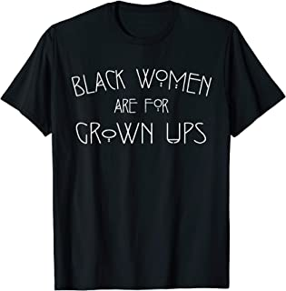 black women are for grown ups t shirt