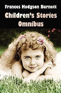 Frances Hodgson Burnett Children's Stories Omnibus (Unabridged) the Secret Garden, a Little Princess, Little Lord Fauntler...