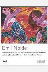 Emil Nolde Malt die Frauen/ Emil Nolde Paints Women: Bewundert, Gefurchter und Begehrt/ Admired, Feared, and Desired ハードカバー