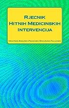 Dictionary of Medical Emergencies Croatian to English-French-Spanish-Italian Rjecnik Hitnih Medicinskih Intervencija Hrvatsko-Engleski-Francuski-Spanjolski-Talijanski