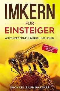 IMKERN FÜR EINSTEIGER: Das große und praxisnahe Imker Buch für Anfänger - Alles über Bienen, Imkerei und Honig