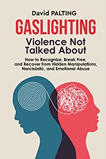 GASLIGHTING: Violence Not Talked About: How to Recognize, Break Free, and Recover from Hidden Manipulations, Narcissistic,...