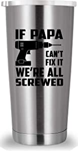 If Papa Can't Fix It We're All Screwed Travel Mug Tumbler.Funny Father's Day Birthday Christmas Gifts for Men Papa New Dad Father Daddy from Son Daughter Wife.(20 oz Stainless Steel)