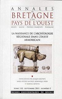 NAISSANCE DE L ARCHEOLOGIE REGIONALE DANS L OUEST ARMORICAIN