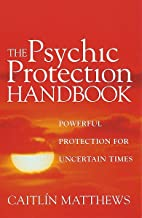 The Psychic Protection Handbook : Powerful Protection for Uncertain Times