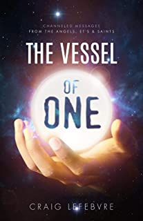 The Vessel of ONE: Channeled Messages from Angels, E.T.'s and Saints (1) (English Edition)