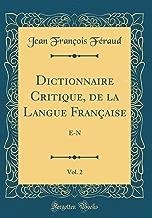 Dictionnaire Critique, de la Langue Française, Vol. 2: E-N (Classic Reprint) (French Edition)