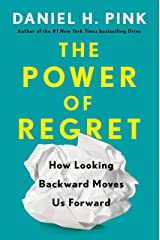 The Power of Regret: How Looking Backward Moves Us Forward Kindle Edition