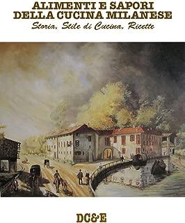 ALIMENTI E SAPORI  DELLA CUCINA MILANESE: Storia, stile di cucina, ricette (Italian Edition)