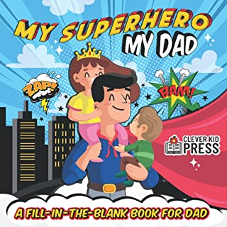 My Superhero, My Dad!: Fill In The Blank Book for Dad - Great Gift for Father's Day, and Dad's Birthday - Full Color