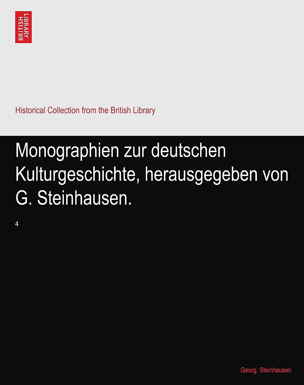 ブラウン九時四十五分ヒギンズMonographien zur deutschen Kulturgeschichte, herausgegeben von G. Steinhausen.: 4