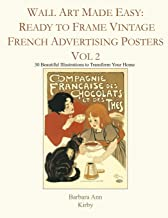 Wall Art Made Easy: Ready to Frame Vintage French Advertising Posters Vol 2: 30 Beautiful Illustrations to Transform Your Home