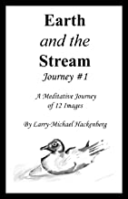 Earth and the Stream - Journey #1. A Mediatative Journey of 12 Images. (Meditative Journey)