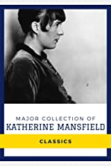 Major Collection of Katherine Mansfield (Annotated): Works Include The Garden Party and Other Stories, Bliss, and Other Stories, and More Kindle Edition