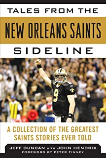 Tales from the New Orleans Saints Sideline: A Collection of the Greatest Saints Stories Ever Told
