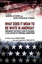 What Does it Mean to be White in America?: Breaking the White Code of Silence, A Collection of Personal Narratives (2LP EXPLORATIONS IN DIVERSITY) (Volume 1)