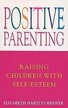 Positive Parenting: Raising Children with Self-Esteem