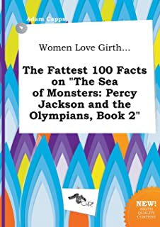 Women Love Girth... the Fattest 100 Facts on the Sea of Monsters: Percy Jackson and the Olympians, Book 2