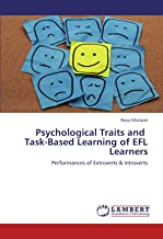 Psychological Traits and Task-Based Learning of EFL Learners: Performances of Extroverts & Introverts