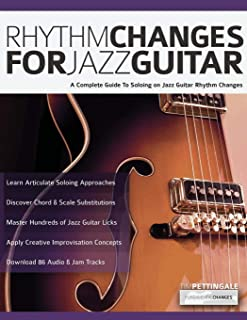 Rhythm Changes for Jazz Guitar: A Complete Guide to Soloing on Jazz Guitar Rhythm Changes (Play Jazz Guitar)