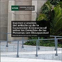 EXAMEN Y ANÁLISIS DEL ARTÍCULO 19 DE LA CONVENCIÓN INTERNACIONAL SOBRE LOS DERECHOS DE LAS PERSONAS CON DISCAPACIDAD (Span...