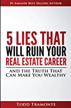 5 Lies That Will Ruin Your Real Estate Career: And The Truth That Can Make You Wealthy