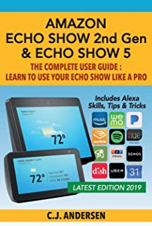 Amazon Echo Show (2nd Gen) & Echo Show 5 - The Complete User Guide: Learn to Use Your Echo Show Like A Pro