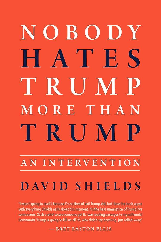 恨みフィード干し草Nobody Hates Trump More Than Trump: An Intervention (English Edition)