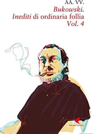 Bukowski. Inediti di ordinaria follia – Vol. 4
