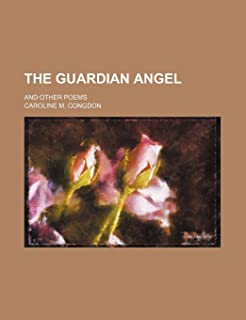 The Guardian Angel; And Other Poems