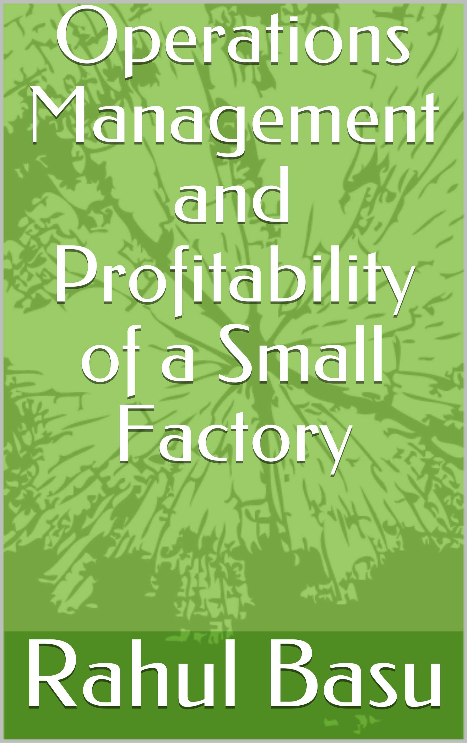 Operations Management and Profitability of a Small Factory